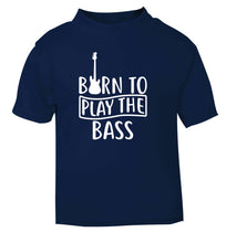Born to play the bass navy Baby Toddler Tshirt 2 Years