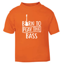 Born to play the bass orange Baby Toddler Tshirt 2 Years