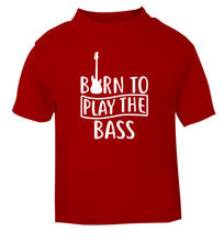 Born to play the bass red Baby Toddler Tshirt 2 Years