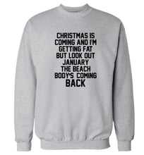 Christmas is coming and I'm getting fat but look out January the beach body's coming back! Adult's unisex grey Sweater 2XL