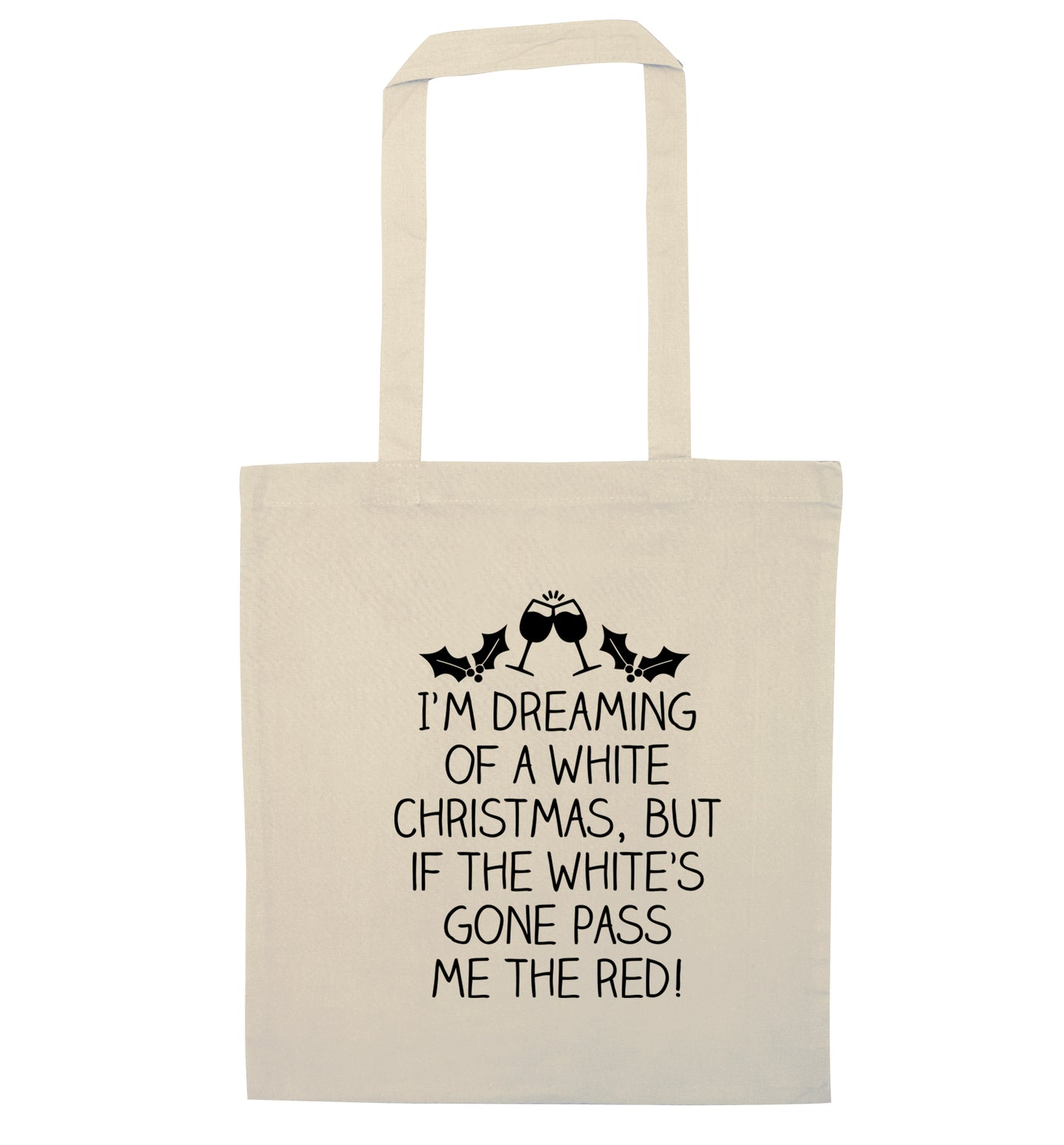 I'm dreaming of a white christmas, but if the white's gone pass me the red! natural tote bag