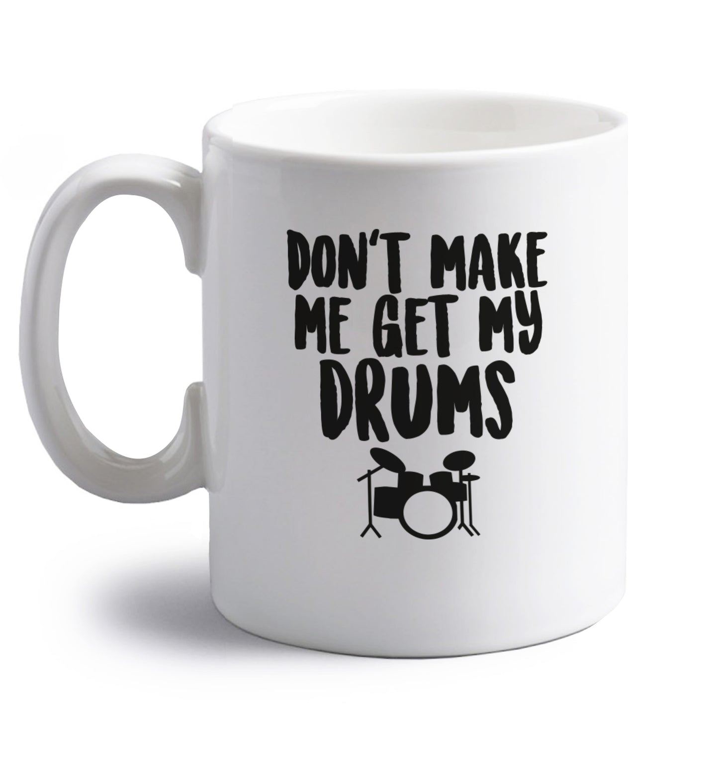 Don't make me get my drums right handed white ceramic mug