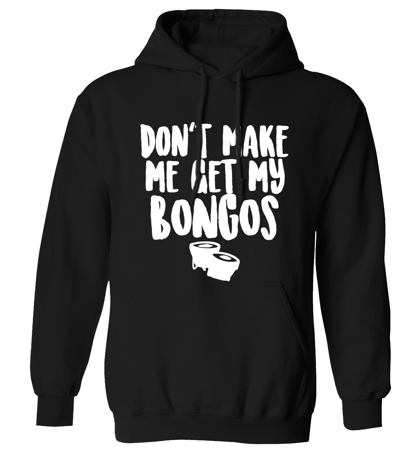 Don't make me get my bongos adults unisex black hoodie 2XL