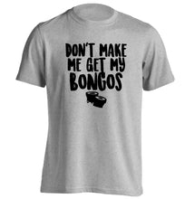 Don't make me get my bongos adults unisex grey Tshirt 2XL