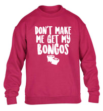 Don't make me get my bongos children's pink sweater 12-14 Years