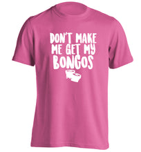 Don't make me get my bongos adults unisex pink Tshirt 2XL