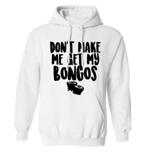 Don't make me get my bongos adults unisex white hoodie 2XL