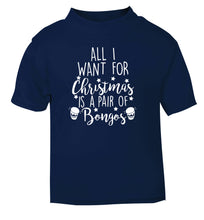 All I want for Christmas is a pair of bongos! navy Baby Toddler Tshirt 2 Years