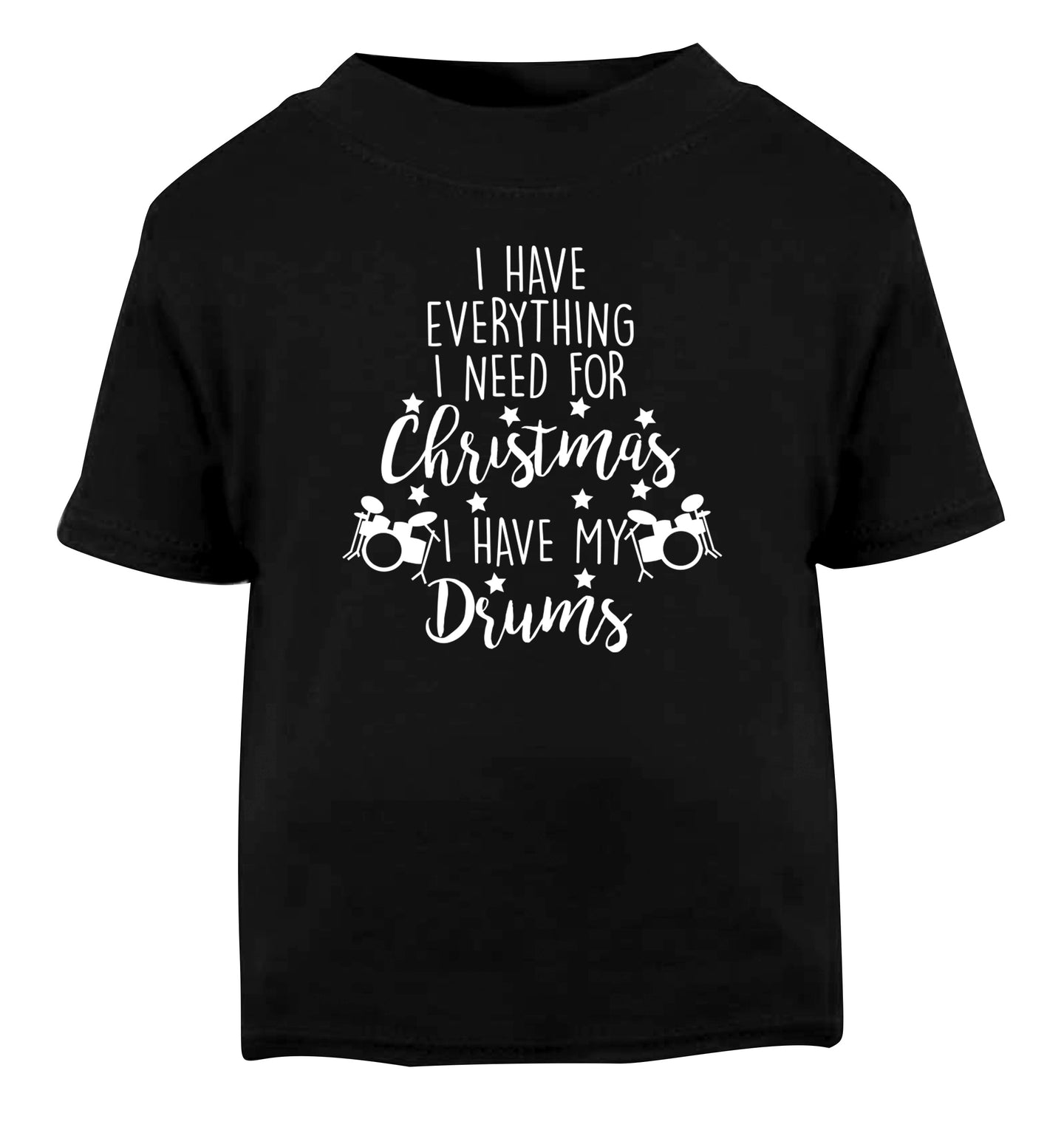 I have everything I need for Christmas I have my drums! Black Baby Toddler Tshirt 2 years