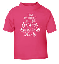 I have everything I need for Christmas I have my drums! pink Baby Toddler Tshirt 2 Years