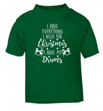 I have everything I need for Christmas I have my drums! green Baby Toddler Tshirt 2 Years