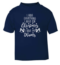 I have everything I need for Christmas I have my drums! navy Baby Toddler Tshirt 2 Years