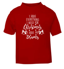 I have everything I need for Christmas I have my drums! red Baby Toddler Tshirt 2 Years