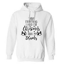 I have everything I need for Christmas I have my drums! adults unisex white hoodie 2XL
