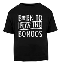 Born to play the bongos Black Baby Toddler Tshirt 2 years