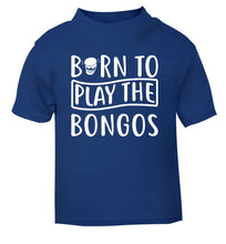 Born to play the bongos blue Baby Toddler Tshirt 2 Years