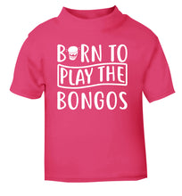 Born to play the bongos pink Baby Toddler Tshirt 2 Years