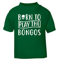 Born to play the bongos green Baby Toddler Tshirt 2 Years