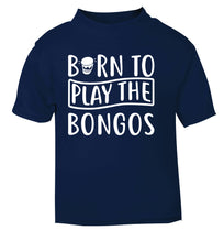 Born to play the bongos navy Baby Toddler Tshirt 2 Years