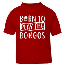 Born to play the bongos red Baby Toddler Tshirt 2 Years