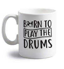 Born to play the drums right handed white ceramic mug