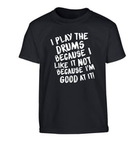 I play the drums because I like it not because I'm good at it Children's black Tshirt 12-14 Years