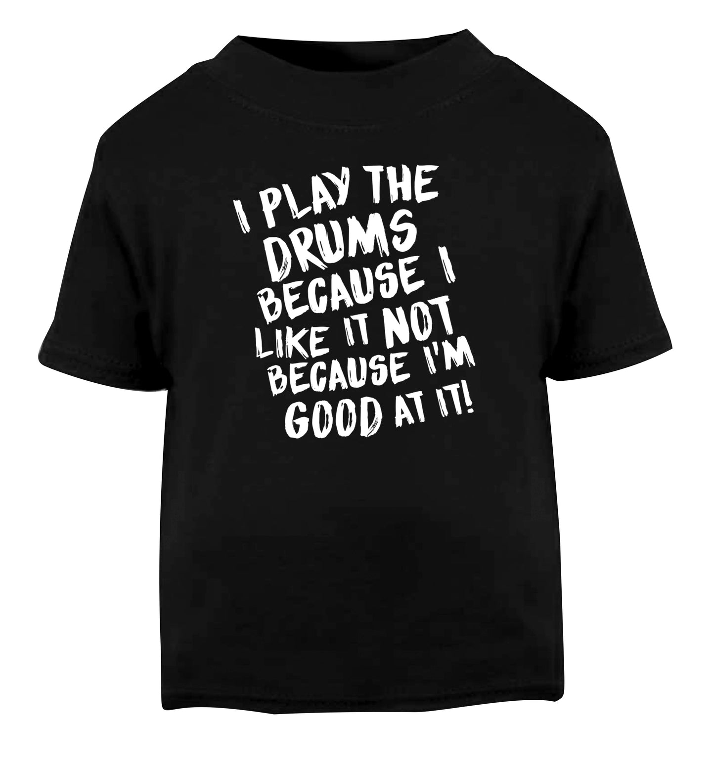 I play the drums because I like it not because I'm good at it Black Baby Toddler Tshirt 2 years