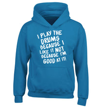I play the drums because I like it not because I'm good at it children's blue hoodie 12-14 Years