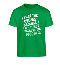 I play the drums because I like it not because I'm good at it Children's green Tshirt 12-14 Years