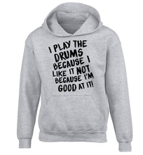 I play the drums because I like it not because I'm good at it children's grey hoodie 12-14 Years