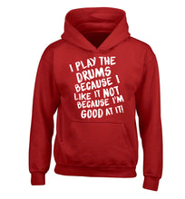 I play the drums because I like it not because I'm good at it children's red hoodie 12-14 Years