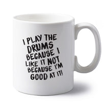 I play the drums because I like it not because I'm good at it left handed white ceramic mug