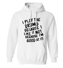 I play the drums because I like it not because I'm good at it adults unisex white hoodie 2XL