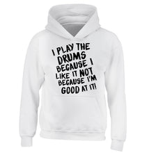 I play the drums because I like it not because I'm good at it children's white hoodie 12-14 Years