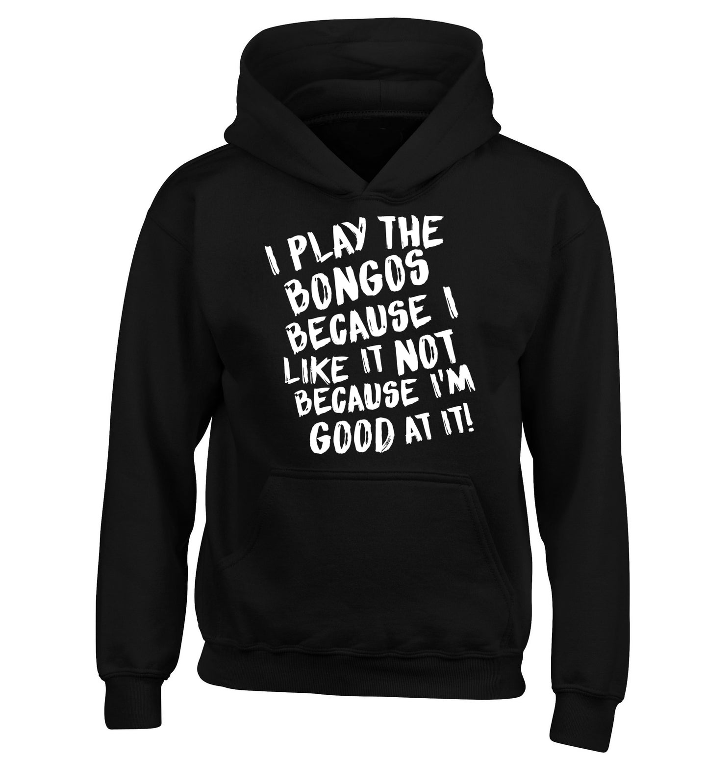 I play the bongos because I like it not because I'm good at it children's black hoodie 12-14 Years