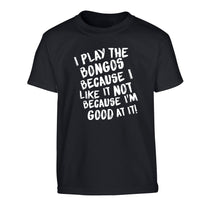 I play the bongos because I like it not because I'm good at it Children's black Tshirt 12-14 Years