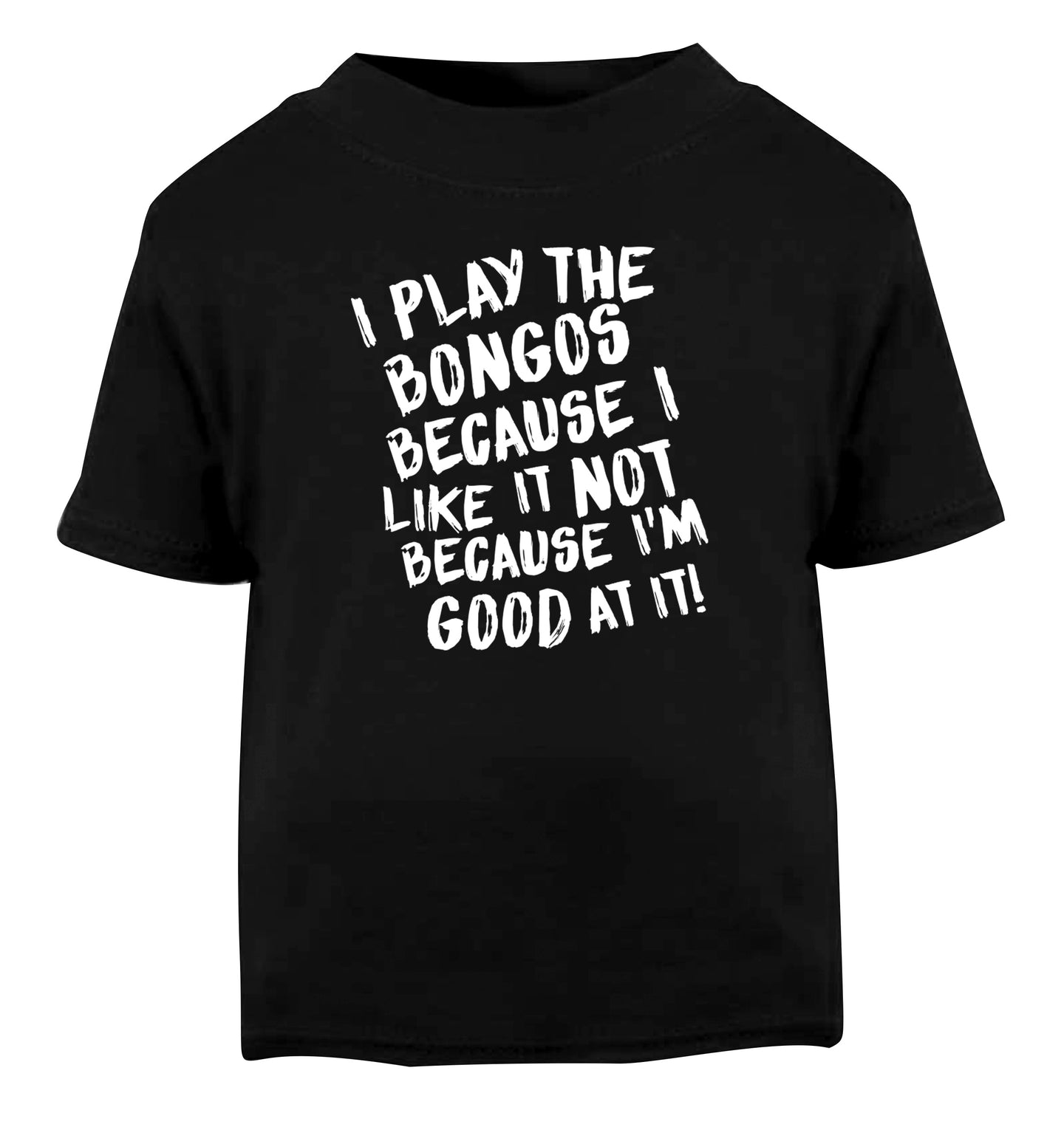 I play the bongos because I like it not because I'm good at it Black Baby Toddler Tshirt 2 years
