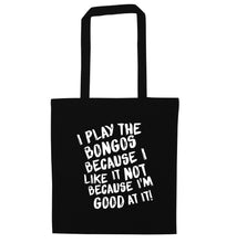 I play the bongos because I like it not because I'm good at it black tote bag