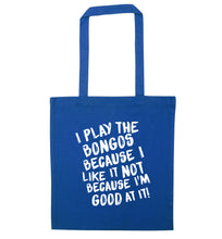 I play the bongos because I like it not because I'm good at it blue tote bag