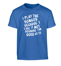 I play the bongos because I like it not because I'm good at it Children's blue Tshirt 12-14 Years