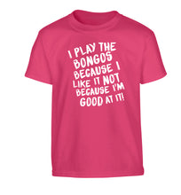 I play the bongos because I like it not because I'm good at it Children's pink Tshirt 12-14 Years