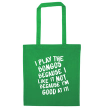 I play the bongos because I like it not because I'm good at it green tote bag