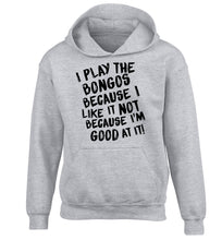 I play the bongos because I like it not because I'm good at it children's grey hoodie 12-14 Years