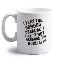 I play the bongos because I like it not because I'm good at it right handed white ceramic mug
