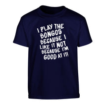 I play the bongos because I like it not because I'm good at it Children's navy Tshirt 12-14 Years