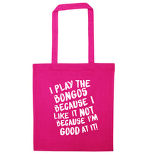 I play the bongos because I like it not because I'm good at it pink tote bag