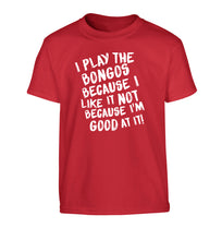 I play the bongos because I like it not because I'm good at it Children's red Tshirt 12-14 Years