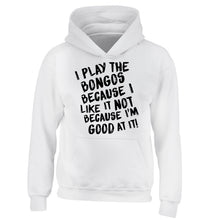I play the bongos because I like it not because I'm good at it children's white hoodie 12-14 Years