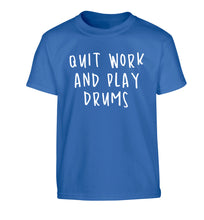 Quit work and play drums Children's blue Tshirt 12-14 Years