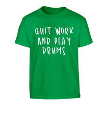 Quit work and play drums Children's green Tshirt 12-14 Years